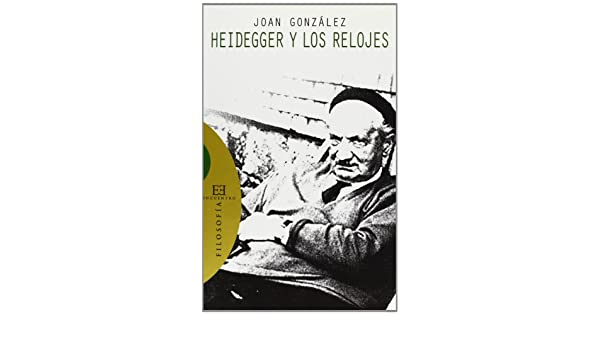 Heidegger y los relojes/ Heidegger and the Watches (Spanish Edition): Joan Gonzalez Guardiola: 9788474909111: Amazon.com: Books