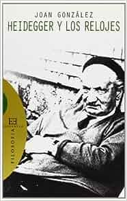 Heidegger y los relojes/ Heidegger and the Watches