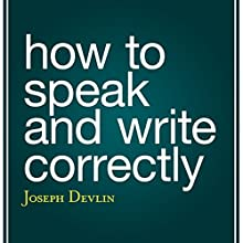 How to Speak and Write Correctly Audiobook by Joseph Devlin Narrated by Shawn Grisden