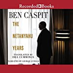 The Netanyahu Years: Translated by Ora Cummings | Ben Caspit