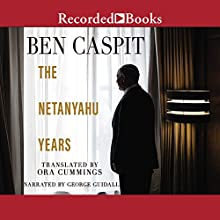 The Netanyahu Years: Translated by Ora Cummings Audiobook by Ben Caspit Narrated by George Guidall