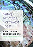img - for Native Art of the Northwest Coast: A History of Changing Ideas book / textbook / text book