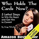 Who Holds the Cards Now?: 5 Lethal Steps to Win His