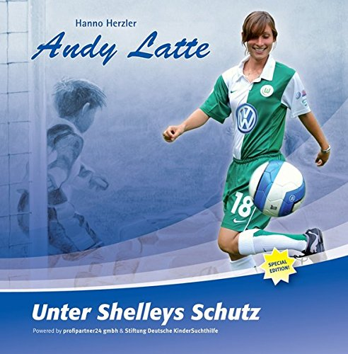 Andy Latte - Unter Shelleys Schutz: Special Edition