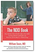 The N.D.D. Book: How Nutrition Deficit Disorder Affects Your Child's Learning, Behavior, and Health, and What You Can Do About It--Without Drugs (Sears Parenting Library)