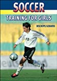 Soccer Training for Girls, Klaus Bischops and Heinz-Willi Gerards, 1841260975