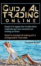 Guida al Trading online: Scopri le 3 regole che il trader deve rispettare per avere successo nel trading sul forex. Scopri alcune strategie di trading ... salvaguardare i tuoi soldi (Italian Edition)