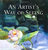 An Artist's Way of Seeing, Mary Whyte, 0941711757