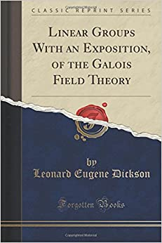 Linear Groups With an Exposition, of the Galois Field Theory (Classic Reprint)