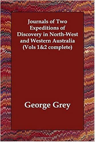 Journals of Two Expeditions of Discovery in North-West and Western Australia (Vols 1&2 complete)