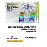 EXPLORING BENTLEY STAAD.PRO V8I (SELECTSERIES 6) - 2ND REVISED & UPDATED EDITION