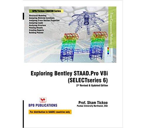 Exploring Bentley Staad Pro V8i Select Series 6 Sham Tickoo 9789386551108 Amazon Com Books