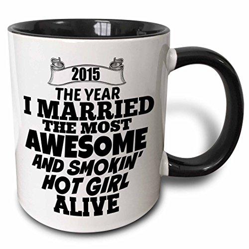 3dRose BrooklynMeme Sayings - 2015 The year I married the most smoking hot girl alive - 11oz Two-Tone Black Mug (mug_212159_4)