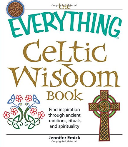 The Everything Celtic Wisdom Book: Find inspiration through ancient traditions, rituals, and spirituality pdf epub