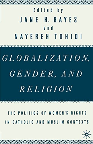 Globalization, Gender, and Religion: The Politics of Women's Rights in Catholic and Muslim ContextsNayereh Tohidi