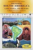 Discovering South America's Land, People, and Wildlife (Continents of the World)
