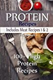 Protein Recipes - Includes Meat Recipes 1 & 2: 100+ High Protein Recipes