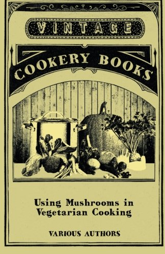 Using Mushrooms in Vegetarian Cooking - A Collection of Recipes with Mushrooms as a Meat Substitute