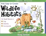 img - for Kids' Easy-to-Create Wildlife Habitats: For Small Spaces in City-Suburbs-Countryside (Quick Starts for Kids!) book / textbook / text book
