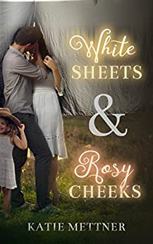 White Sheets & Rosy Cheeks by [Mettner, Katie]
