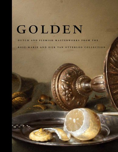 Dutch Rose - Golden: Dutch and Flemish Masterworks from the Rose-Marie and Eijk van Otterloo Collection