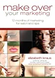 Make Over Your Marketing: 12 Months of Marketing for Salon and Spa