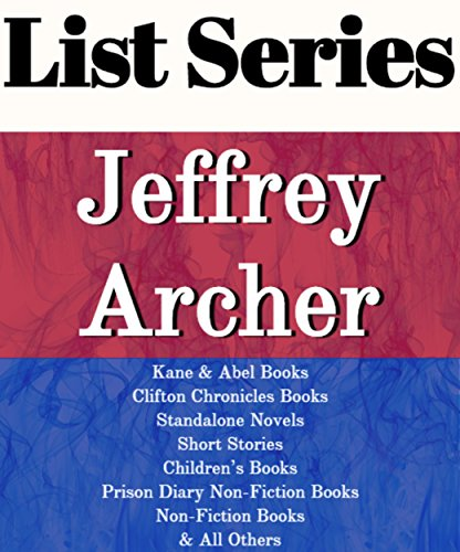 JEFFREY ARCHER: SERIES READING ORDER: COMETH THE HOUR, MIGHTIER THAN THE SWORD, THE SINS OF THE FATHER, KANE & ABEL, CLIFTON CHRONICLES, PRISON DIARY BOOKS, NON-FICTION BY JEFFREY ARCHER (Jeffrey Archer Clifton Chronicles Mightier Than The Sword)