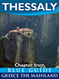 Thessaly with the Meteora, Volos, Pelion, Larissa, Dion, Tempe and Mount Olympus - Blue Guide Chapter (from Blue Guide Greece the Mainland) (English Edition)