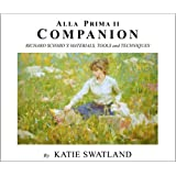 Alla Prima II Companion: Richard Schmid's Materials, Tools and Techniques