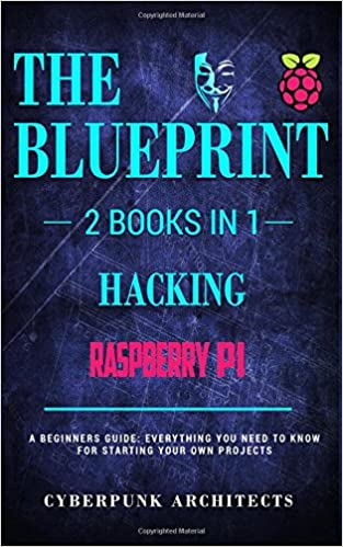 Amazon raspberry pi 3 hacking 2 books in 1 the blueprint amazon raspberry pi 3 hacking 2 books in 1 the blueprint everything you need to know cyberpunk blueprint series volume 2 9781545442814 malvernweather Choice Image