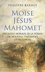 Moïse, Jésus, Mahomet: Préceptes moraux de la Torah, du Nouveau Testament et du Coran