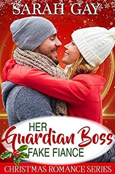 Her Guardian Boss Fake Fiancé: Christmas Romance Series by [Gay, Sarah]