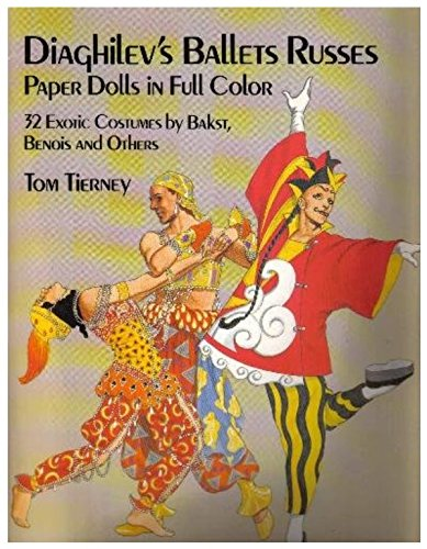 Serge Diaghilev Costumes (Diaghilev's Ballets Russes Paper Dolls in Full Color: 32 Exotic Costumes by Bakst, Benois and Others)