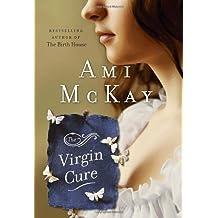 The Virgin Cure by Ami McKay (October 25,2011)