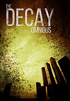 The Decay Omnibus: A Post-Apocalyptic Tale of Survival by [Hayden, Roger]