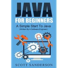 Java: Java Programming For Beginners - A Simple Start To Java Programming (Written By A Software Engineer) (Java, Java programming, Java 8, Javascript ... Java ee, Java for beginners Book 1)