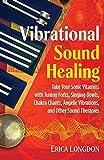 Vibrational Sound Healing: Take Your Sonic Vitamins