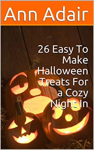 26 Easy To Make Halloween Treats For a Cozy Night In (Ann Adair Cookbooks Book 3)]()