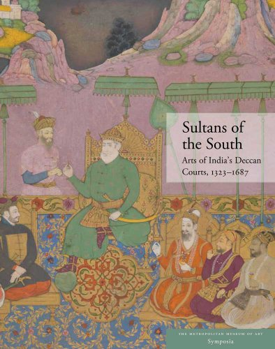 Sultans of the South: Arts of India's Deccan Courts, 1323-1687 (Metropolitan Museum of Art)