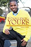 The Challenge Is YOURS, Deshna Safford, 1452015252
