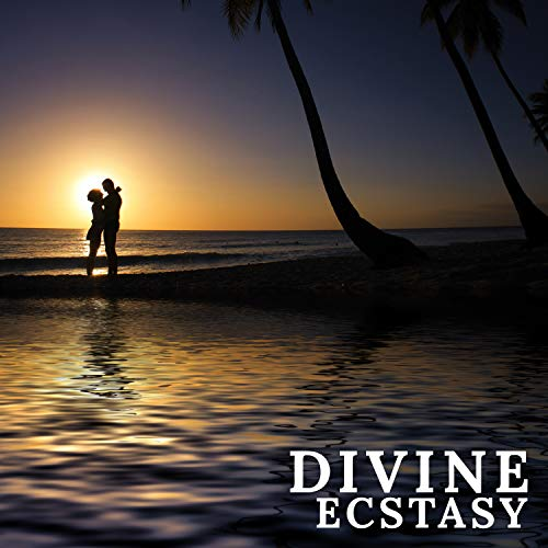Divine Ecstasy: Love on the Beach, Pleasure Sounds, Passion Love, Tantric Sex Practice, Night Love, True Feelings & Emotions, Improve Your Love, Sensual Massage, Soundtracks for Making - Sex And Passion Love