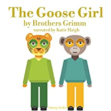 The Goose Girl: Best tales and stories for kids Audiobook by Brothers Grimm Narrated by Katie Haigh
