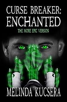 Curse Breaker: Enchanted [The More Epic Version] by [Kucsera, Melinda]