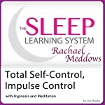 Total Self-Control, Impulse Control with Hypnosis and Meditation: The Sleep Learning System with Rachael Meddows   Joel Thielke