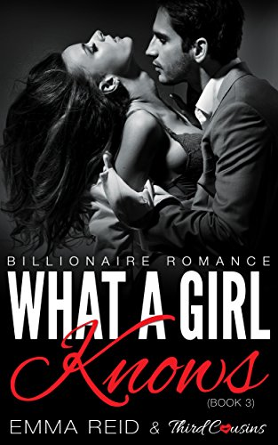 What A Girl Knows: (Billionaire Romance) (Book 3) (Alpha Billionaire Romance Series)