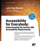 Accessibility for Everybody : Understanding the Section 508 Accessibility Requirements, Mueller, John, 1430254483