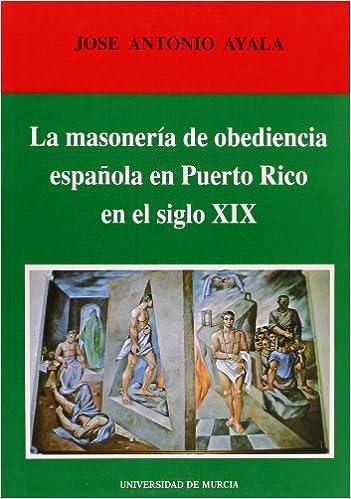 Masoneria de Obediencia Española en Puerto Rico en el Siglo Xix, La Cuadernos: Amazon.es: Ayala, José Antonio: Libros