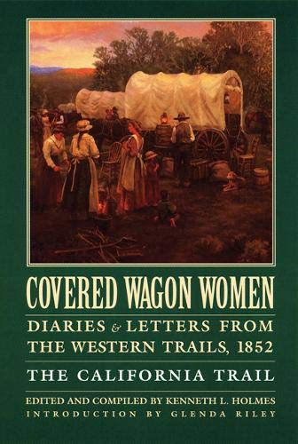 Covered Wagon Women 4: Diaries & Letters from the Western Trails 1852 : The California Trail (Covered Wagon Women Vol. 4)