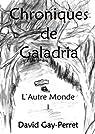 Chroniques de Galadria I - L'Autre Monde par Gay-Perret