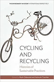 Cycling and Recycling: Histories of Sustainable Practices (Environment in History: International Perspectives)